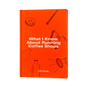 Książka What I Know About Running Coffee Shops - Colin Harmon